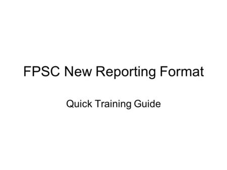 FPSC New Reporting Format Quick Training Guide. Main Menu – Management Reports Upon login, list of available reports appears on left- hand side of the.