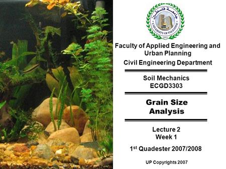 Faculty of Applied Engineering and Urban Planning Civil Engineering Department Soil Mechanics ECGD3303 Grain Size Analysis Lecture 2 Week 1 1 st Quadester.
