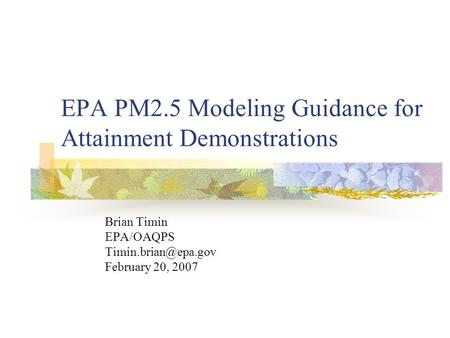 EPA PM2.5 Modeling Guidance for Attainment Demonstrations Brian Timin EPA/OAQPS February 20, 2007.