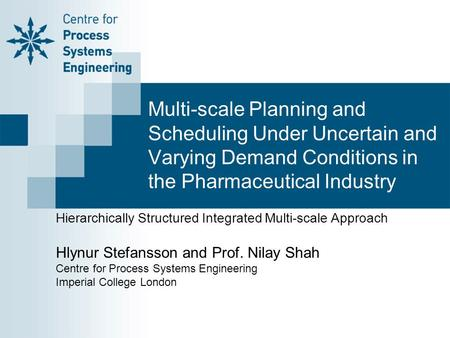 Multi-scale Planning and Scheduling Under Uncertain and Varying Demand Conditions in the Pharmaceutical Industry Hierarchically Structured Integrated Multi-scale.