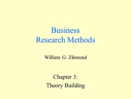 Business Research Methods William G. Zikmund Chapter 3: Theory Building.