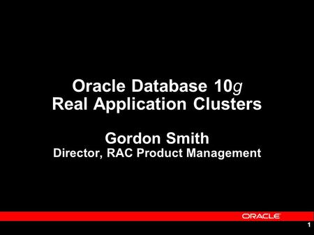 1 Oracle Database 10g Real Application Clusters Gordon Smith Director, RAC Product Management.
