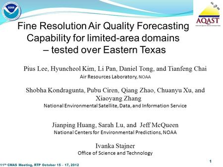 11 th CMAS Meeting, RTP October 15 – 17, 2012 1 Fine Resolution Air Quality Forecasting Capability for limited-area domains – tested over Eastern Texas.