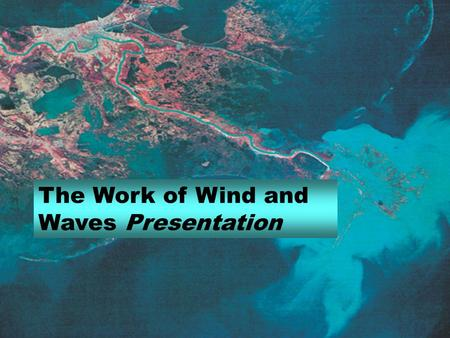 The Work of Wind and Waves Presentation. Wind Action Ordinarily, wind is not strong enough to dislodge mineral matter from the Earth's surface. However,