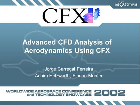 Advanced CFD Analysis of Aerodynamics Using CFX Jorge Carregal Ferreira Achim Holzwarth, Florian Menter.