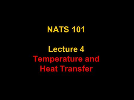 1 NATS 101 Lecture 4 Temperature and Heat Transfer.