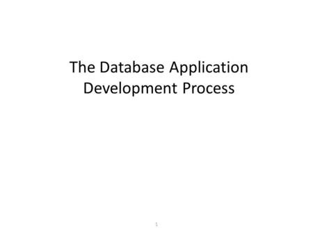 1 The Database Application Development Process The Database Application Development Process.