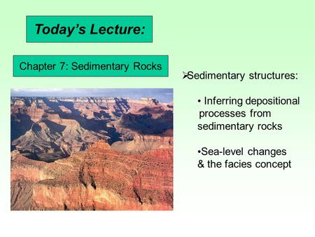 Today's Lecture:  Sedimentary structures: Inferring depositional processes from sedimentary rocks Sea-level changes & the facies concept Chapter 7: Sedimentary.