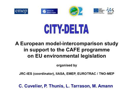 A European model-intercomparison study in support to the CAFE programme on EU environmental legislation organised by JRC-IES (coordinator), IIASA, EMEP,