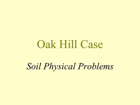 Oak Hill Case Soil Physical Problems. Poor Drainage Surface Drainage Reflects the ease with which water can move downslope. Reflects access to catch.