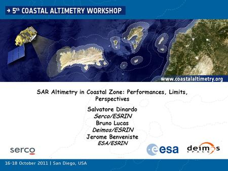 SAR Altimetry in Coastal Zone: Performances, Limits, Perspectives Salvatore Dinardo Serco/ESRIN Bruno Lucas Deimos/ESRIN Jerome Benveniste ESA/ESRIN.