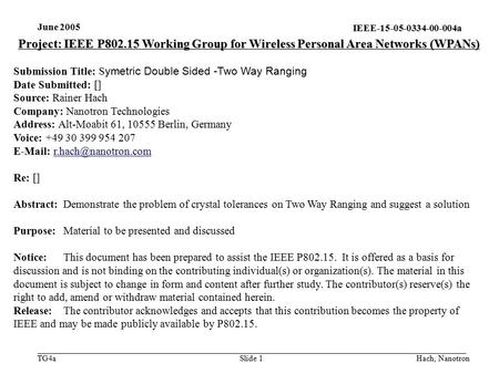IEEE-15-05-0334-00-004a TG4a June 2005 Hach, NanotronSlide 1 Project: IEEE P802.15 Working Group for Wireless Personal Area Networks (WPANs) Submission.