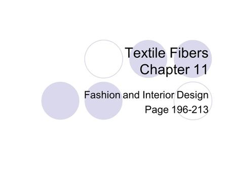 Textile Fibers Chapter 11 Fashion and Interior Design Page 196-213.