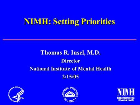 Thomas R. Insel, M.D. Director National Institute of Mental Health 2/15/05 NIMH: Setting Priorities.