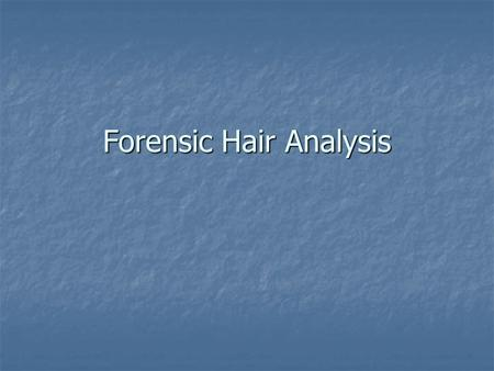 Forensic Hair Analysis. What is it good for? Identifying criminal suspects Identifying criminal suspects Identifying crime victims Identifying crime.