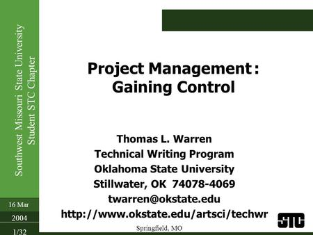 Southwest Missouri State University Student STC Chapter 16 Mar 2004 1/32 Springfield, MO Project Management : Gaining Control Thomas L. Warren Technical.