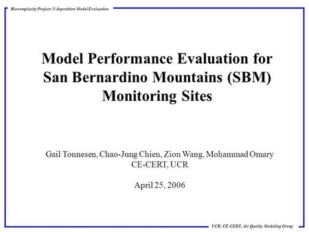 Biocomplexity Project: N-deposition Model Evaluation UCR, CE-CERT, Air Quality Modeling Group Model Performance Evaluation for San Bernardino Mountains.