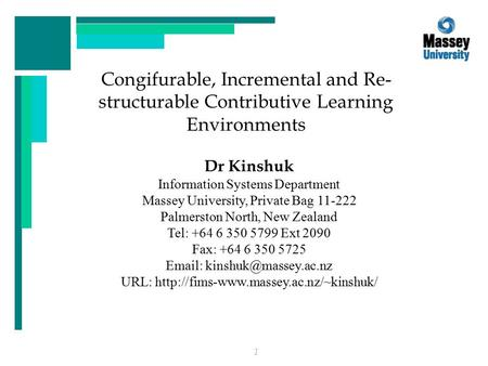 1 Congifurable, Incremental and Re- structurable Contributive Learning Environments Dr Kinshuk Information Systems Department Massey University, Private.