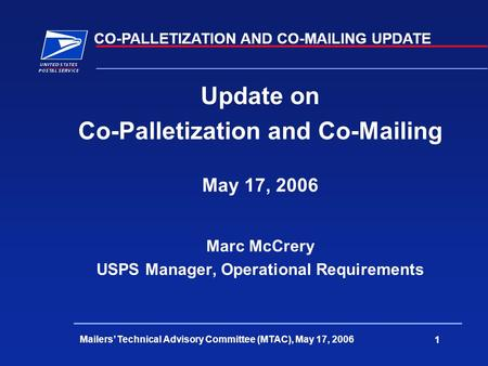 CO-PALLETIZATION AND CO-MAILING UPDATE Mailers' Technical Advisory Committee (MTAC), May 17, 2006 1 Update on Co-Palletization and Co-Mailing May 17, 2006.