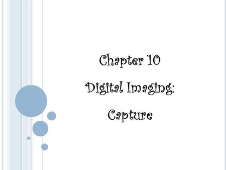 Chapter 10 Digital Imaging: Capture. Digital imaging – electronically producing, viewing, or reproducing an image Pixel – a square with a uniform brightness.