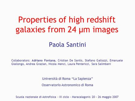 "Properties of high redshift galaxies from 24 μm images Paola Santini Università di Roma ""La Sapienza"" Osservatorio Astronomico di Roma Scuola nazionale."