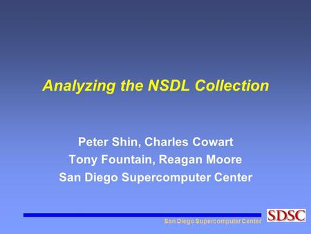 San Diego Supercomputer Center Analyzing the NSDL Collection Peter Shin, Charles Cowart Tony Fountain, Reagan Moore San Diego Supercomputer Center.