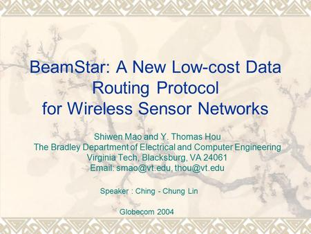 BeamStar: A New Low-cost Data Routing Protocol for Wireless Sensor Networks Shiwen Mao and Y. Thomas Hou The Bradley Department of Electrical and Computer.