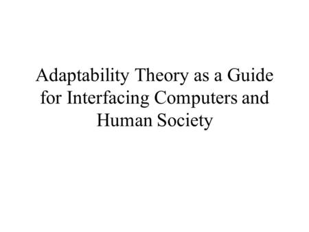 Adaptability Theory as a Guide for Interfacing Computers and Human Society.