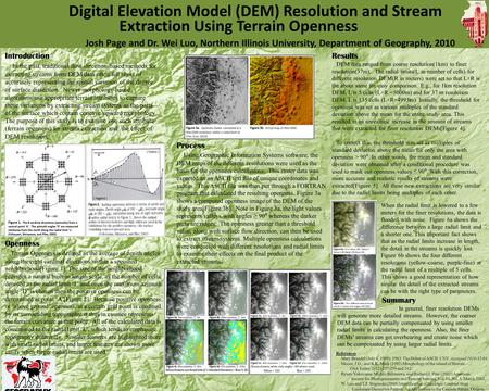 Digital Elevation Model (DEM) Resolution and Stream Extraction Using Terrain Openness Josh Page and Dr. Wei Luo, Northern Illinois University, Department.