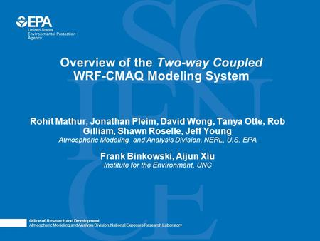 Office of Research and Development Atmospheric Modeling and Analysis Division, National Exposure Research Laboratory Overview of the Two-way Coupled WRF-CMAQ.
