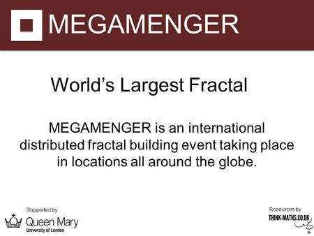 MEGAMENGER Supported by Resources by MEGAMENGER is an international distributed fractal building event taking place in locations all around the globe.