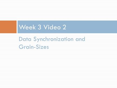 Data Synchronization and Grain-Sizes Week 3 Video 2.