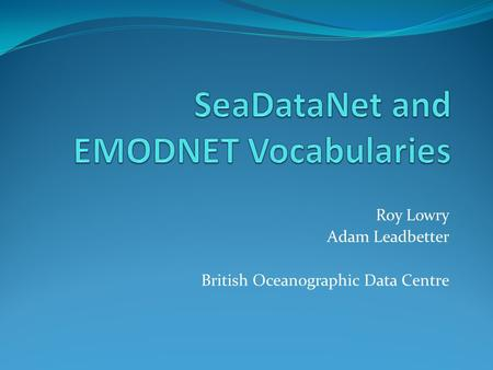 Roy Lowry Adam Leadbetter British Oceanographic Data Centre.