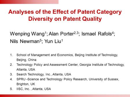 Analyses of the Effect of Patent Category Diversity on Patent Quality Wenping Wang 1 ; Alan Porter 2,3 ; Ismael Rafols 4 ; Nils Newman 5 ; Yun Liu 1 1.School.