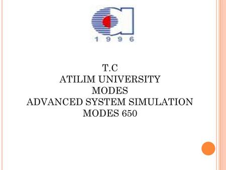T.C ATILIM UNIVERSITY MODES ADVANCED SYSTEM SIMULATION MODES 650.