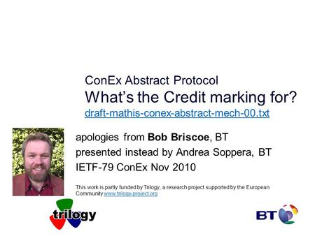 ConEx Abstract Protocol What's the Credit marking for? draft-mathis-conex-abstract-mech-00.txt draft-mathis-conex-abstract-mech-00.txt apologies from Bob.