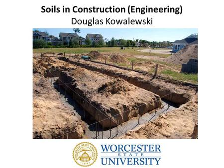 Soils in Construction (Engineering) Douglas Kowalewski.