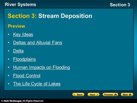 River Systems Section 3 Section 3: Stream Deposition Preview Key Ideas Deltas and Alluvial Fans Delta Floodplains Human Impacts on Flooding Flood Control.