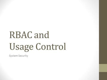 RBAC and Usage Control System Security. Role Based Access Control Enterprises organise employees in different roles RBAC maps roles to access rights After.
