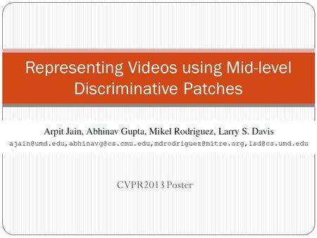 CVPR2013 Poster Representing Videos using Mid-level Discriminative Patches.