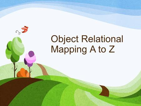 Object Relational Mapping A to Z. About Me Over A Decade of I.T. Experience Web Developer, DBA, DevOps, Mobile Microsoft Cert. in SQL Server Twitter:
