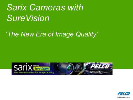 Sarix Cameras with SureVision 'The New Era of Image Quality' Scott Paul Senior Product Marketing Manager Global Marketing.