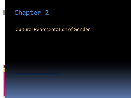 Chapter 2 Cultural Representation of Gender _________________________.