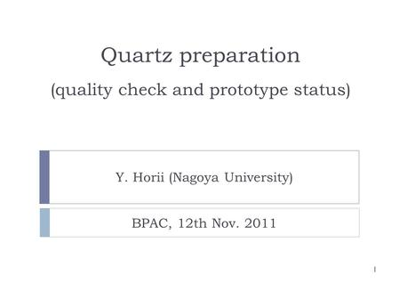 Quartz preparation (quality check and prototype status) Y. Horii (Nagoya University) 1 BPAC, 12th Nov. 2011.