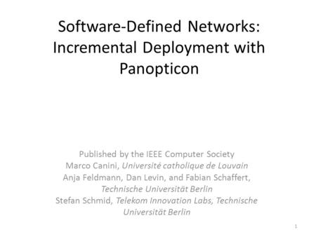 Software-Defined Networks: Incremental Deployment with Panopticon Published by the IEEE Computer Society Marco Canini, Université catholique de Louvain.