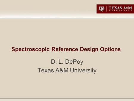Spectroscopic Reference Design Options D. L. DePoy Texas A&M University.