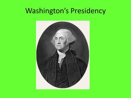Washington's Presidency. I. Taking office A.Washington left Mount Vernon on April 16, 1789 to accept his Presidency, John Adams would be his Vice Pres.