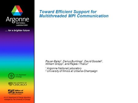 Toward Efficient Support for Multithreaded MPI Communication Pavan Balaji 1, Darius Buntinas 1, David Goodell 1, William Gropp 2, and Rajeev Thakur 1 1.