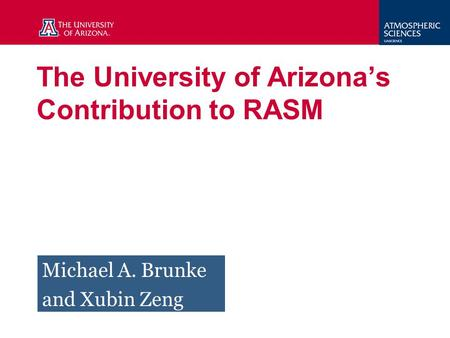 The University of Arizona's Contribution to RASM Michael A. Brunke and Xubin Zeng.