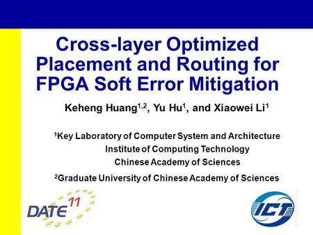 Cross-layer Optimized Placement and Routing for FPGA Soft Error Mitigation Keheng Huang 1,2, Yu Hu 1, and Xiaowei Li 1 1 Key Laboratory of Computer System.